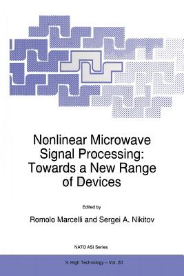 Nonlinear Microwave Signal Processing: Towards a New Range of Devices: Proceedings of the III International Workshop Nonlinear Microwave Magnetic and Magnetooptic Information Processing - Marcelli, R (Editor)