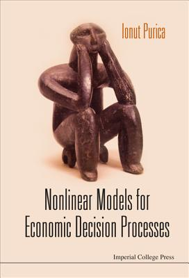 Nonlinear Models for Economic Decision Processes - Purica, Ionut