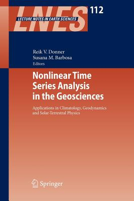 Nonlinear Time Series Analysis in the Geosciences: Applications in Climatology, Geodynamics and Solar-Terrestrial Physics - Donner, Reik V. (Editor), and Barbosa, Susana M. (Editor)