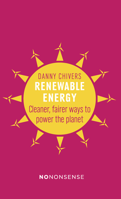 NoNonsense Renewable Energy: Cleaner, fairer ways to power the planet - Chivers, Danny