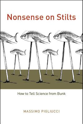 Nonsense on Stilts: How to Tell Science from Bunk - Pigliucci, Massimo
