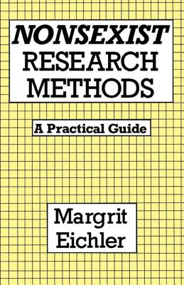 Nonsexist Research Methods: A Practical Guide - Eichler, Margrit