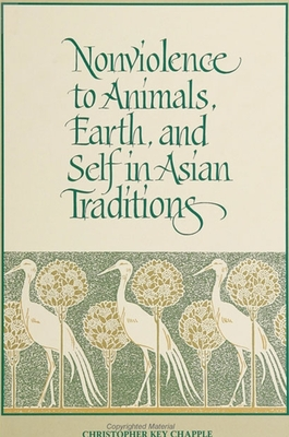 Nonviolence to Animals, Earth, and Self in Asian Traditions - Chapple, Christopher