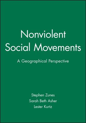 Nonviolent Social Movements - Zunes, Stephen (Editor), and Asher, Sarah Beth (Editor), and Kurtz, Lester (Editor)