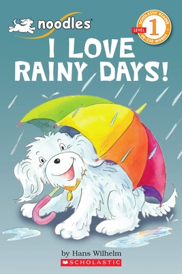 Noodles: I Love Rainy Days! (Scholastic Reader, Level 1) - Wilhelm, Hans