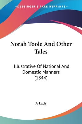 Norah Toole and Other Tales: Illustrative of National and Domestic Manners (1844) - A Lady