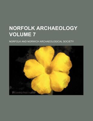 Norfolk Archaeology Volume 7 - Norfolk & Norwich Society, and Society, Norfolk and Norwich