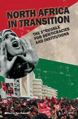 North Africa in Transition: The Struggle for Democracy and Institutions - Fishman, Ben (Editor)
