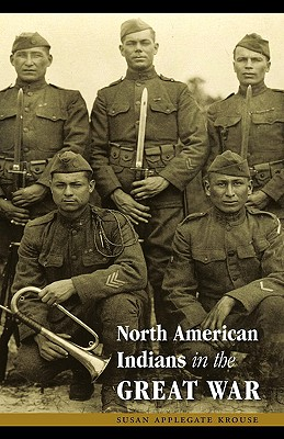 North American Indians in the Great War - Krouse, Susan Applegate