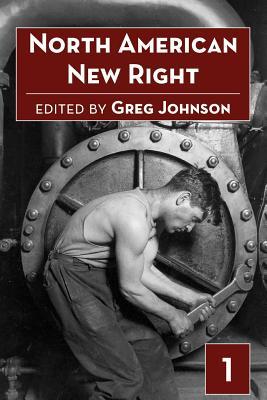 North American New Right, Vol. 1 - Johnson, Greg (Editor)