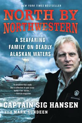 North by Northwestern: A Seafaring Family on Deadly Alaskan Waters - Hansen, Sig