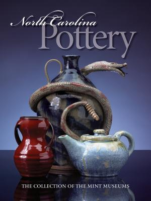 North Carolina Pottery: The Collection of the Mint Museums - Perry, Barbara Stone (Editor)