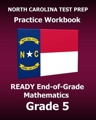 North Carolina Test Prep Practice Workbook Ready End-Of-Grade Mathematics Grade 5: Preparation for the Ready Eog Mathematics Tests - Test Master Press North Carolina