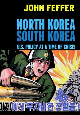 North Korea South Korea: U.S. Policy at a Time of Crisis - Feffer, John