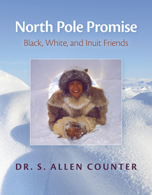North Pole Promise: Black, White, and Inuit Friends - Counter, Dr S Allen