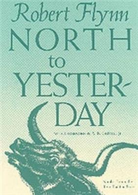 North to Yesterday - Flynn, Robert, and Guthrie, A B (Foreword by)