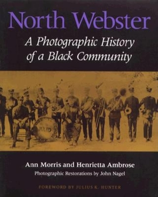 North Webster: A Photographic History of a Black Community - Morris, Ann, and Nagel, John (Photographer), and Ambrose, Henrietta