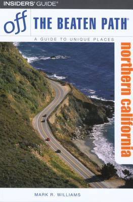 Northern California Off the Beaten Path: A Guide to Unique Places - Williams, Mark R