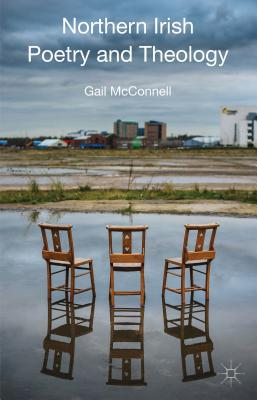 Northern Irish Poetry and Theology - McConnell, Gail
