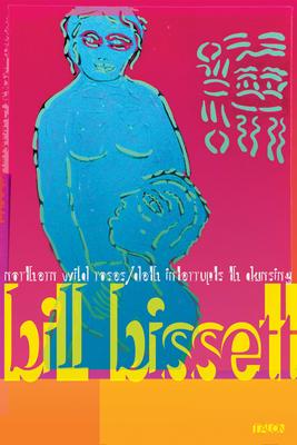 Northern Wild Roses / Deth Interrupts Th Dansing - Bissett, Bill