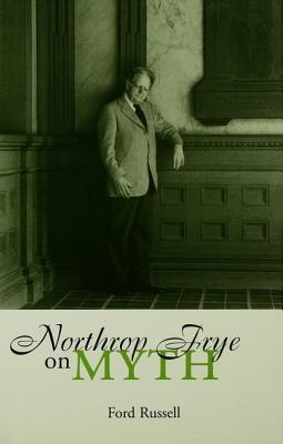 Northrop Frye on Myth - Russell, Ford