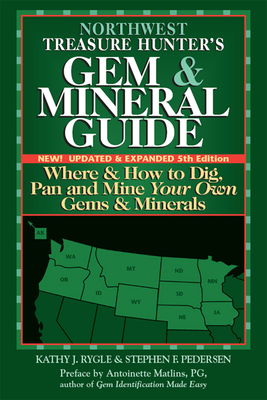 Northwest Treasure Hunter's Gem & Mineral Guide: Where & How to Dig, Pan and Mine Your Own Gems & Minerals - Rygle, Kathy J, and Pedersen, Stephen F