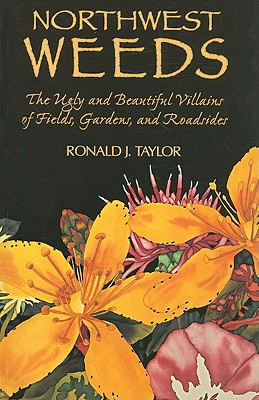 Northwest Weeds: The Ugly and Beautiful Villains of Fields, Gardens, and Roadsides - Taylor, Ronald J