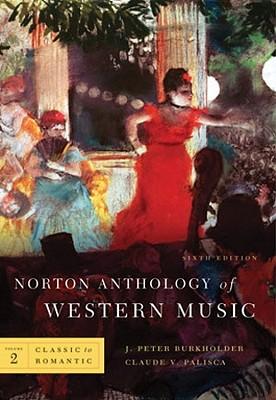 Norton Anthology of Western Music, Volume 2: Classic to Romantic - Burkholder, J Peter, Professor (Editor), and Palisca, Claude V (Editor)