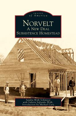Norvelt: A New Deal Subsistence Homestead - Wolk Schimizzi, Sandra, and Sofranko Wolk, Valeria, and Carey, Michael (Introduction by)