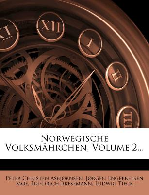 Norwegische Volksmahrchen, Volume 2... - Asbj Rnsen, Peter Christen, and Bresemann, Friedrich, and Asbjornsen, Peter Christen