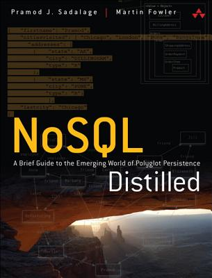 NoSQL Distilled: A Brief Guide to the Emerging World of Polyglot Persistence - Sadalage, Pramodkumar J., and Fowler, Martin