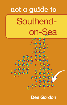 Not a Guide to: Southend on Sea - Gordon, Dee