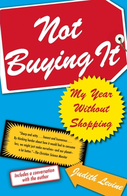 Not Buying It: My Year Without Shopping - Levine, Judith