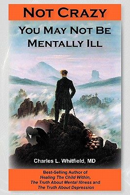 Not Crazy: You May Not Be Mentally Ill - Whitfield, Charles L, M.D., and Brennan, Donald (Designer)