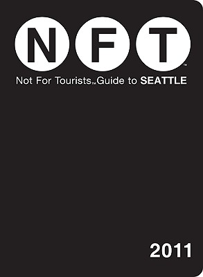 Not for Tourists Guide to Seattle - Baxter, Jessica (Editor)