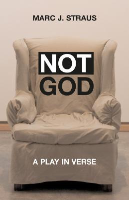 Not God: A Play in Verse - Straus, Marc J