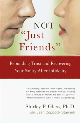 "Not ""just Friends"": Rebuilding Trust and Recovering Your Sanity After Infidelity - Glass, Shirley, PH.D., PH D, and Staeheli, Jean Coppock"