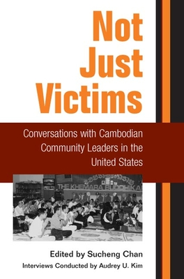 Not Just Victims: Conversations with Cambodian Community Leaders in the United States - Chan, Sucheng (Editor)