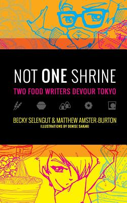 Not One Shrine: Two Food Writers Devour Tokyo - Selengut, Becky, and Amster-Burton, Matthew