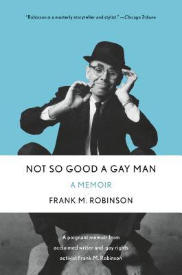 Not So Good a Gay Man: A Memoir - Robinson, Frank M