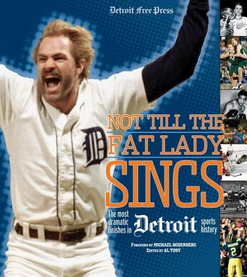 Not Till the Fat Lady Sings: Detroit: The Most Dramatic Finishes in Detroit Sports History - Detroit Free Press