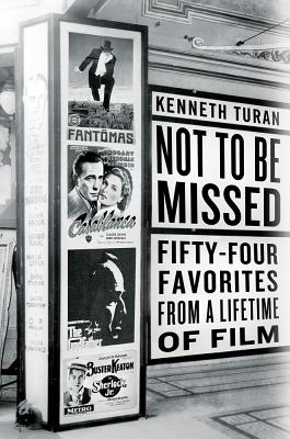 Not to Be Missed: Fifty-Four Favorites from a Lifetime of Film - Turan, Kenneth