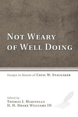 Not Weary of Well Doing: Essays in Honor of Cecil W. Stalnaker - Marinello, Thomas J (Editor), and Williams, H H Drake, III (Editor)
