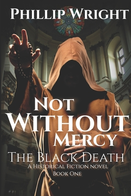 Not Without Mercy: The Black Death - Wright, Phillip C