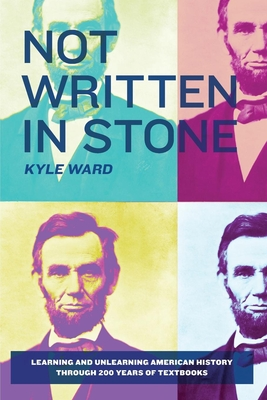 Not Written in Stone: Learning and Unlearning American History Through 200 Years of Textbooks - Ward, Kyle
