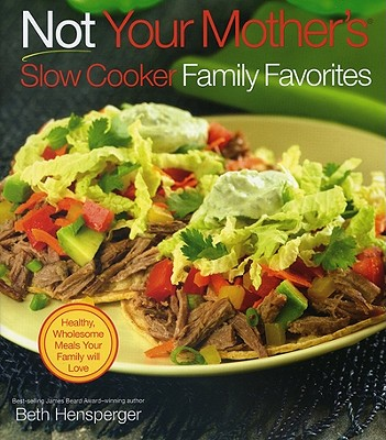 Not Your Mother's Slow Cooker Family Favorites - Hensperger, Beth