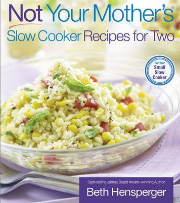 Not Your Mother's Slow Cooker Recipes for Two: For the Small Slow Cooker - Hensperger, Beth, and Kaufmann, Julie