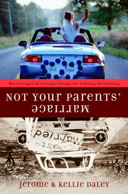 Not Your Parents' Marriage: Bold Partnership for a New Generation - Daley, Jerome, and Daley, Kellie