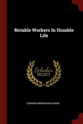 Notable Workers in Humble Life - Hoare, Edward Newenham