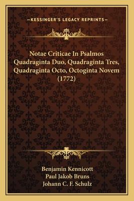 Notae Criticae in Psalmos Quadraginta Duo, Quadraginta Tres, Quadraginta Octo, Octoginta Novem (1772) - Kennicott, Benjamin